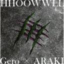 【ポイント10倍】Gero × ARAKI/HHOOWWLL (初回限定盤)[GNCA-567]【発売日】2019/7/24【CD】