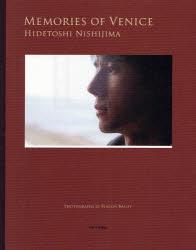 【新品】【本】【2500円以上購入で送料無料】MEMORIES OF VENICE HIDETOSHI NISHIJIMA 西島秀俊/著 フェントン・ベイリー/撮影