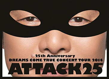 【新品】 25th Anniversary DREAMS COME TRUE CONCERT TOUR 2014 - ATTACK25 -(初回限定盤)[DVD]