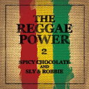 SPICY CHOCOLATE and SLY&ROBBIE/THE REGGAE POWER2【CD/邦楽ポップス】