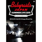 ベイビーレイズJAPAN/SUMMER LIVE 2015(2015.09.12&09.13 at Zepp DiverCity)〈2枚組〉【DVD/邦楽】