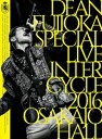 ディーン・フジオカ/DEAN FUJIOKA Special Live InterCycle 2016 at Osaka-Jo Hall〈2枚組〉【DVD/邦楽】