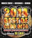2014 BEST OF CLUB HITS mixed by DJ LALA【CD/洋楽ロック&ポップス/オムニバス(ディスコ ユーロ ジャズダンス等)】
