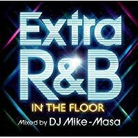 【アウトレット品】EXTRA R&B-IN THE FLOOR-mixed by DJ Mike-Masa【CD/邦楽ポップス/オムニバス(その他)】