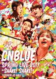 CNBLUE/SPRING LIVE 2017−Shake! Shake!− @OSAKAJO HALL