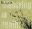 Withering to death / Dir en grey