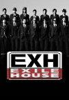 EXILE/EXH〜EXILE HOUSE〜
