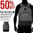 送料無料 バックパック NIXON ニクソン GRANDVIEW BACKPACK リュックサック デイパック メンズ レディース スケートボード ストリート カジュアル リュック バッグ 40%off