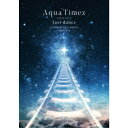 Aqua Timez/Aqua Timez FINAL LIVE last dance 【DVD】
