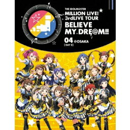 オムニバス/THE IDOLM@STER MILLION LIVE! 3rdLIVE TOUR BELIEVE MY DRE@M!! LIVE Blu-ray 04@OSAKA
