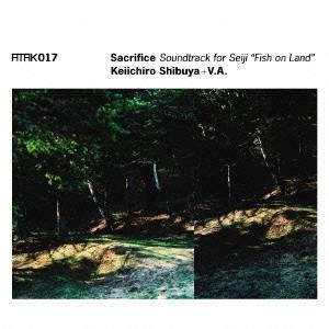 Keiichiro Shibuya + V.A./ATAK017 Sacrifice Soundtrack for Seiji Fish on Land 【CD】