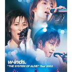w-inds. THE SYSTEM OF ALIVE Tour 2003 【Blu-ray】