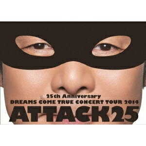 DREAMS COME TRUE/25th Anniversary DREAMS COME TRUE CONCERT TOUR 2014 ATTACK25《通常版》 【DVD】
