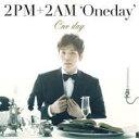 2PM+2AM'Oneday'/One day《初回生産限定盤H/チャンミン・ソロ写真ジャケット盤》 (初回限定) 【CD】