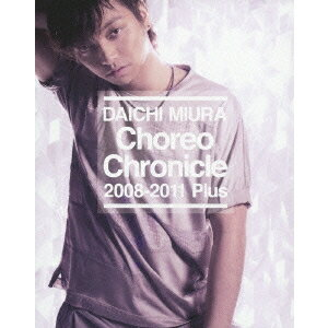 三浦大知/Choreo Chronicle 2008-2011 Plus 【Blu-ray】
