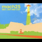 mach25/BEST,LAST AND LOST 【CD】