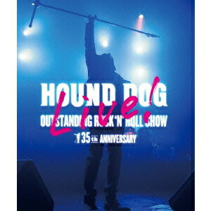 HOUND DOG/HOUND DOG 35th ANNIVERSARY「OUTSTANDING ROCK'N'ROLL SHOW」 【Blu-ray】
