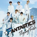 FANTASTICS from EXILE TRIBE/Flying Fish 【CD+DVD】