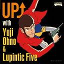 Yuji Ohno & Lupintic Five/UP↑ with Yuji Ohno & Lupintic Five 【CD】