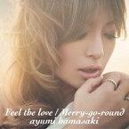 浜崎あゆみ/Feel the love/Merry-go-round 【CD】