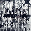 Flower/THIS IS Flower THIS IS BEST 【CD+Blu-ray】