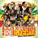 BURN DOWN/BURN DOWN STYLE IRIE REGGAE Dub Plate Edition 【CD】