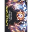 GLAY/LOVES&THANKS〜波動する心音〜GLAY EXPO 2004 in UNIVERSAL STUDIOS JAPAN THE FRUSTRATED 【DVD】