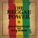 SPICY CHOCOLATE & Sly & Robbie/THE REGGAE POWER 2 【CD】