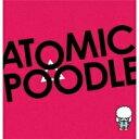 ATOMIC POODLE/ATOMIC POODLE 【CD】
