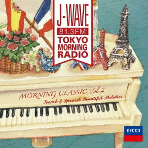 (クラシック)/J-WAVE TOKYO MORNING RADIO モーニング・クラシックVol.2〜パリを彩ったフランスとスペインのメロディ 【CD】