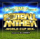 【中古】Party TIME Presents FOOTBALL ANTHEM−WORLD CUP  ...