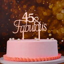 Rose Gold 45th Birthday Cake Topper, Acrylic 45 Fabulous C