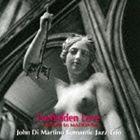 ジョン・ディ・マルティーノ・ロマンティック・ジャズ・トリオ / フォービドゥン・ラブ [CD]