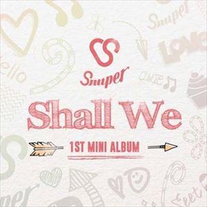 ロック・ポップス, その他  SNUPER 1ST MINI ALBUM SHALL WE CD