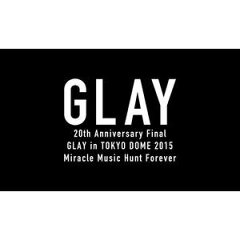 [Blu-ray] GLAY/20th Anniversary Final GLAY in TOKYO DOME 2015 Miracle Music Hunt Forever...