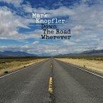 輸入盤 MARK KNOPFLER / DOWN THE ROAD WHEREVER [CD]