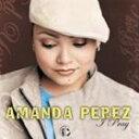 [CD]AMANDA PEREZ アマンダ・ペレズ/I PRAY【輸入盤】