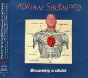 エイドリアン・シャーウッド / BECOMING A CLICHE(通常盤) [CD]