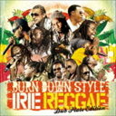 "BURN DOWN / BURN DOWN STYLE ""IRIE REGGAE""-DUB PLATE EDITION- [CD]"