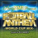 DJ AKEEY(MIX) / Party TIME Presents FOOTBALL ANTHE ...