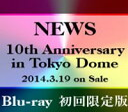 [Blu-ray] NEWS 10th Anniversary in Tokyo Dome(初回限定版)
