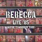 REBECCA / REBECCA LIVE '85 〜Maybe Tomorrow Tour〜 [CD]