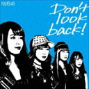 NMB48 / Don't look back!(限定盤Type-C/CD+DVD) [CD]