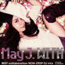 May J. / WITH 〜BEST collaboration NON-STOP DJ mix〜 mixed by DJ WATARAI [CD]
