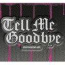BIGBANG/Tell Me Goodbye(初回生産グッズ付限定盤/CD+DVD)(CD)