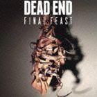 DEAD END/Final Feast(初回生産限定盤/CD+DVD)(CD)