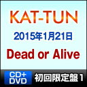 KAT-TUN/Dead or Alive(初回限定盤1/CD+DVD)(CD)