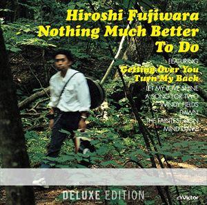 藤原ヒロシ / Nothing Much Better To Do <Deluxe Edition>(SHM-CD) [CD]