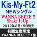 Kis-My-Ft2/WANNA BEEEE!!!/Shake It Up(初回生産限定<WANNA BEEEE!!!>盤/CD+DVD ※「WA...