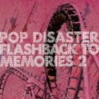 POP DISASTER / FLASHBACK TO MEMORIES 2 [CD]